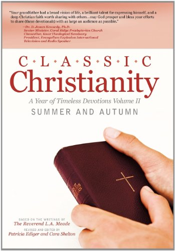 Classic Christianity: A Year of Timeless Devotions Volume II Summer and Autumn: Meade, The Reverend...