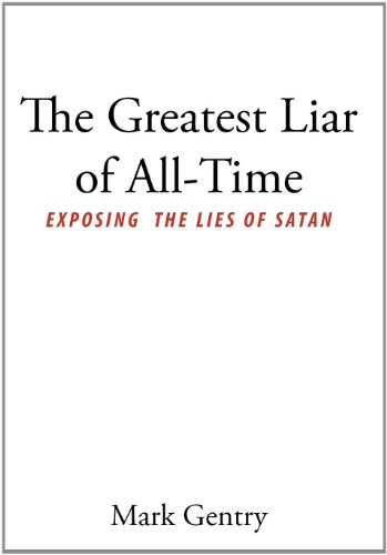 The Greatest Liar of All-Time: Exposing the Lies of Satan: Gentry, Mark