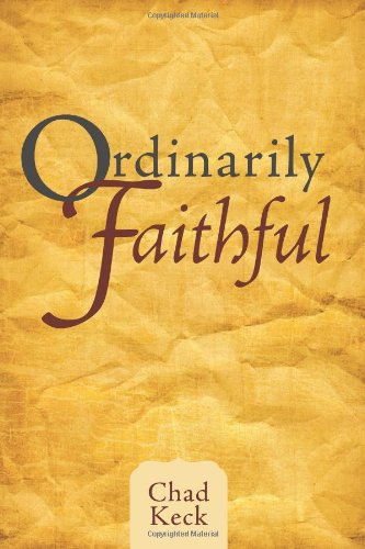 Ordinarily Faithful: Life Lessons From the Judges: Gideon: Keck, Chad