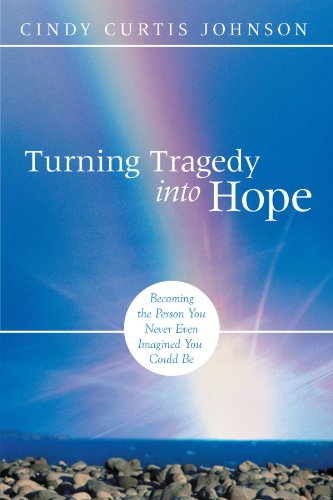 Turning Tragedy into Hope: Becoming the Person You Never Even Imagined You Could Be: Johnson, Cindy...