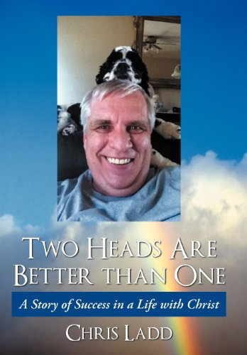 Two Heads Are Better Than One: A Story of Success in a Life with Christ: Ladd, Chris