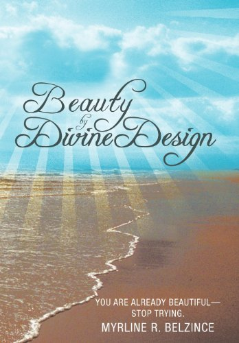 9781462716609: Beauty by Divine Design: You Are Already Beautiful-Stop Trying.