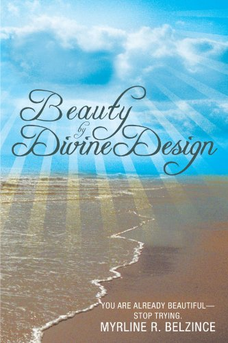 9781462716623: Beauty by Divine Design: You Are Already Beautiful-Stop Trying.