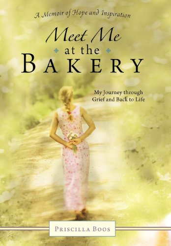 Meet Me at the Bakery: My Journey Through Grief and Back to Life: Boos, Priscilla
