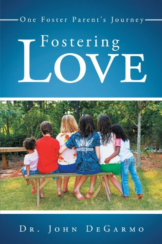Fostering Love: One Foster Parent's Journey: Degarmo, Dr. John