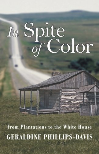 In Spite of Color: From Plantations to the White House: Phillips-Davis, Geraldine