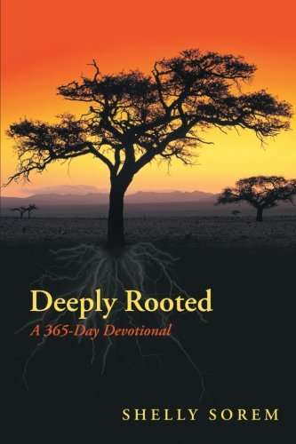 Deeply Rooted: A 365-Day Devotional: Shelly Sorem