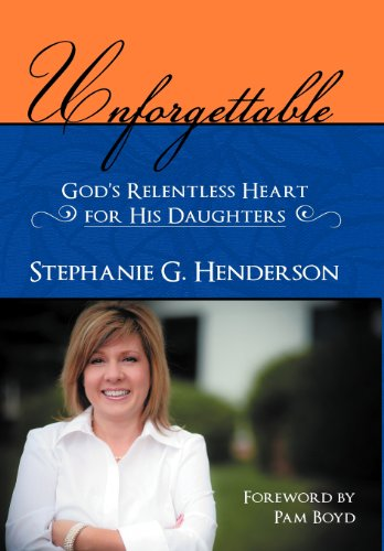 9781462721252: Unforgettable: God's Relentless Heart for His Daughters