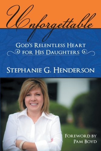 9781462721276: Unforgettable: God's Relentless Heart for His Daughters