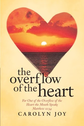 9781462722167: The Overflow of the Heart: For Out of the Overflow of the Heart the Mouth Speaks