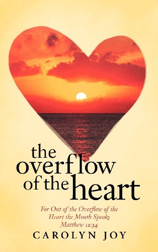 9781462722174: The Overflow of the Heart: For Out of the Overflow of the Heart the Mouth Speaks