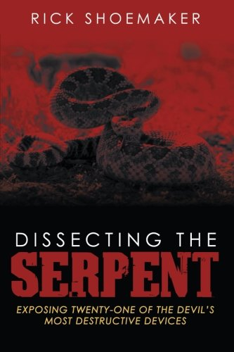 Dissecting the Serpent: Exposing Twenty-One of the Devil's Most Destructive Devices: Shoemaker...
