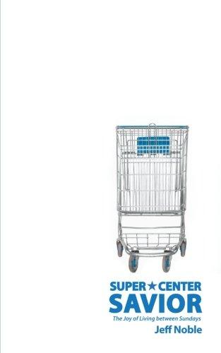 9781462723300: Super Center Savior: The Joy of Living Between Sundays
