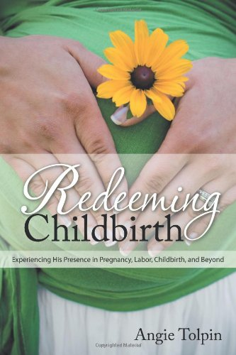 9781462723751: Redeeming Childbirth: Experiencing His Presence in Pregnancy, Labor, Childbirth, and Beyond