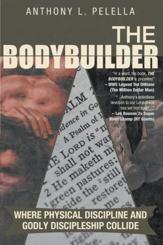 9781462725397: The Bodybuilder: Where Physical Discipline and Godly Discipleship Collide