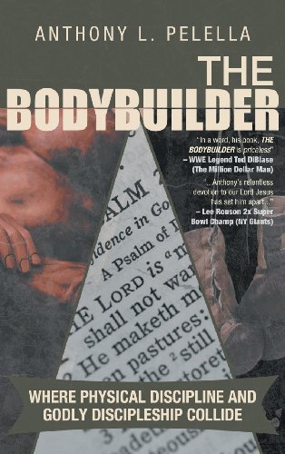 9781462725410: The Bodybuilder: Where Physical Discipline and Godly Discipleship Collide