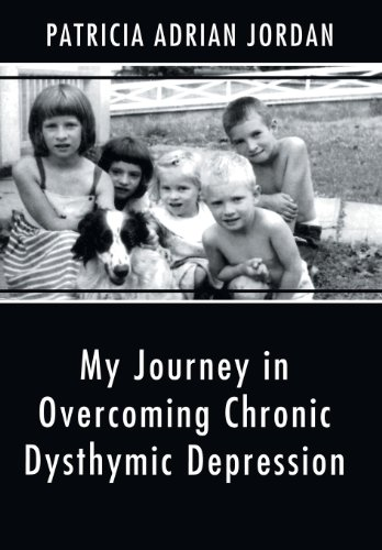 9781462725687: My Journey in Overcoming Chronic Dysthymic Depression