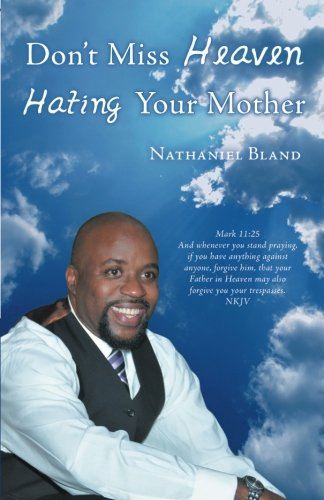 Don't Miss Heaven Hating Your Mother: Bland, Nathaniel