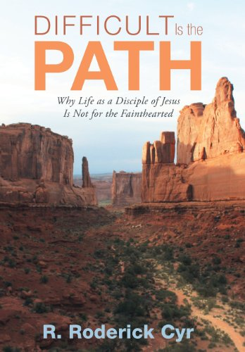 9781462726226: Difficult Is the Path: Why Life as a Disciple of Jesus Is Not for the Fainthearted