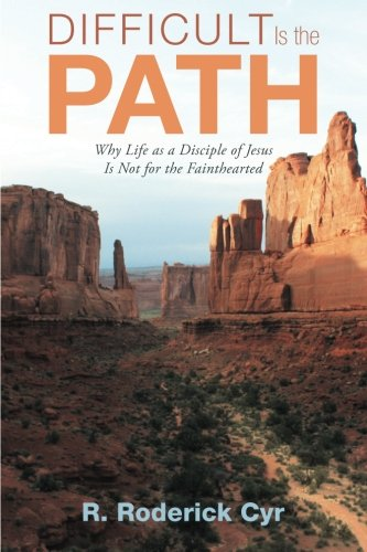 9781462726233: Difficult is the Path: Why Life as a Disciple of Jesus is Not for the Fainthearted
