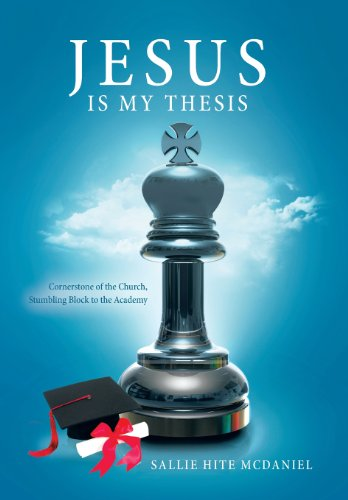 9781462726264: Jesus Is My Thesis: Cornerstone of the Church, Stumbling Block to the Academy