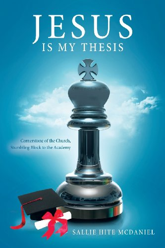 9781462726271: Jesus Is My Thesis: Cornerstone of the Church, Stumbling Block to the Academy