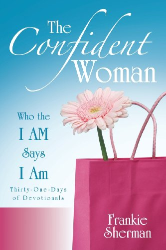 The Confident Woman: Who the I Am Says I Am: Frankie Sherman