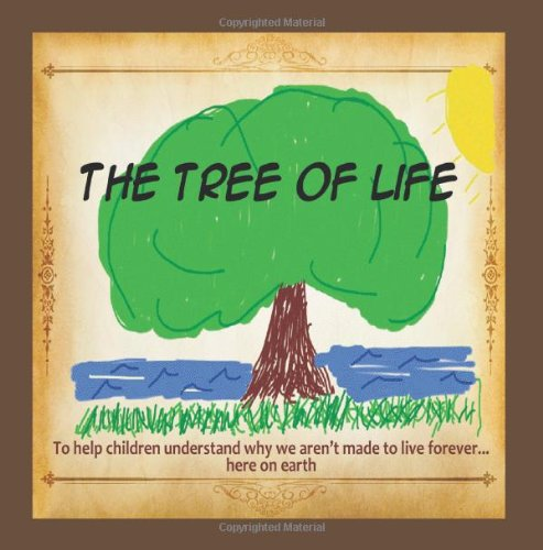 9781462726783: The Tree of Life: To Help Children Understand Why We Aren't Made to Live Forever . . . Here on Earth