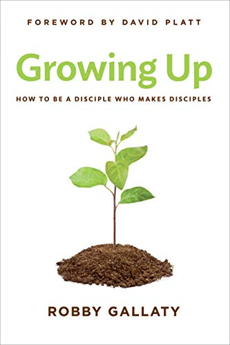 Growing Up: How To Be A Disciple Who Makes Discipl
