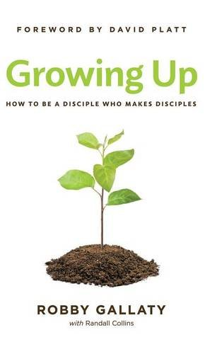 Growing Up: How to Be a Disciple Who Makes Disciples: Gallaty, Robby