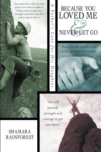 9781462731404: Because You Loved Me and Never Let Go: A Father's Love for His Daughter