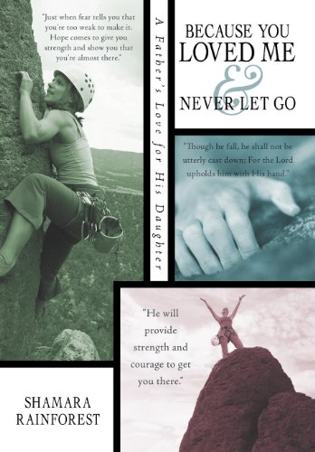 9781462731428: Because You Loved Me and Never Let Go: A Father's Love for His Daughter