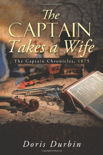 The Captain Takes a Wife: The Captain Chronicles, 1875: Durbin, Doris