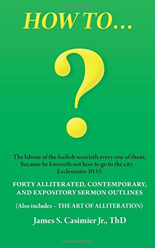 9781462733323: How to ...?: Forty Alliterated, Contemporary, and Expository Sermon Outlines