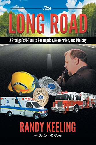 The Long Road: A Prodigal's U-Turn to Redemption, Restoration, and Ministry: Randy Keeling
