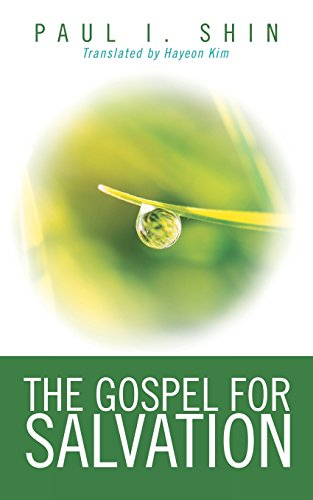 The Gospel for Salvation: Shin, Paul I.