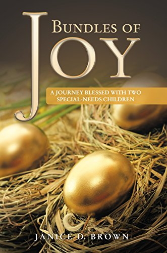 Bundles of Joy: A Journey Blessed with Two Special-Needs Children: Janice D. Brown