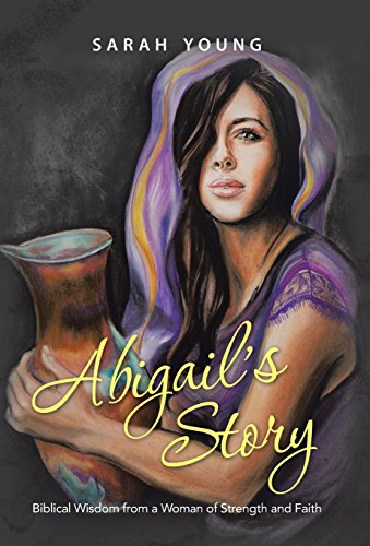 9781462738366: Abigail's Story: Biblical Wisdom from a Woman of Strength and Faith