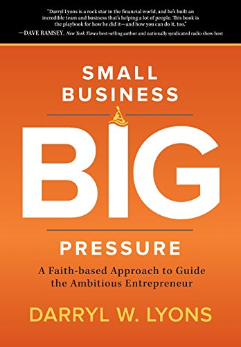 9781462744718: Small Business Big Pressure: A Faith-based Approach to Guide the Ambitious Entrepreneur