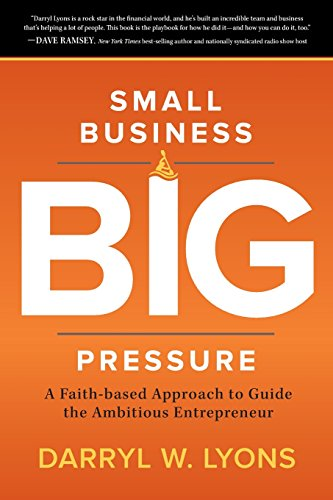 9781462744725: Small Business Big Pressure: A Faith-based Approach to Guide the Ambitious Entrepreneur