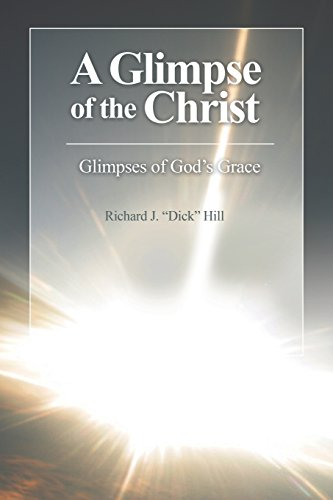 A Glimpse of the Christ: Glimpses of God's Grace: Hill, Richard J.