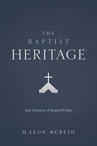 9781462747702: The Baptist Heritage: Four Centuries of Baptist Witness