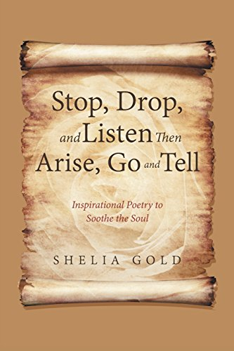 9781462751815: Stop, Drop, and Listen Then Arise, Go, and Tell: Inspirational Poetry to Soothe the Soul