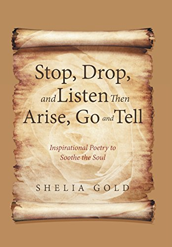 9781462751839: Stop, Drop, and Listen Then Arise, Go, and Tell: Inspirational Poetry to Soothe the Soul