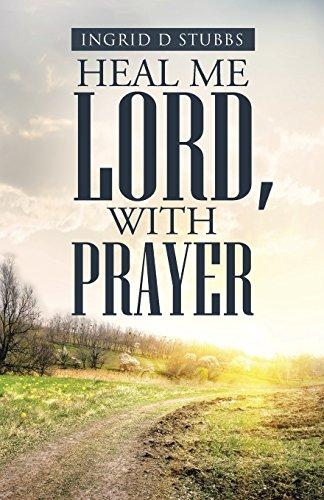 Heal Me Lord, with Prayer: Stubbs, Ingrid D