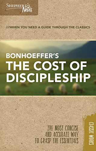 Shepherds Notes: The Cost of Discipleship: Dietrich Bonhoeffer