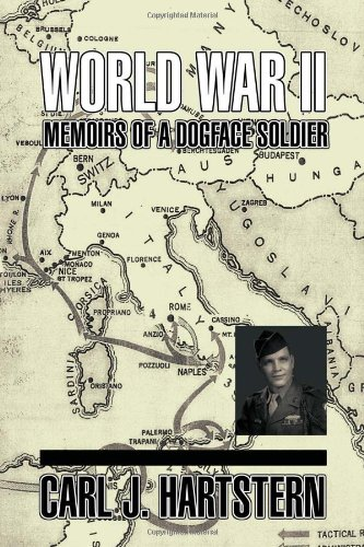 World War II Memoirs: Of a Dogface Soldier: Carl J. Hartstern