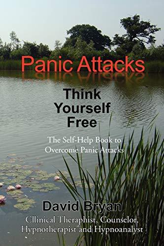 9781462829620: Panic Attacks Think Yourself Free: The Self-Help Book to Overcome Panic Attacks