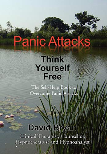 9781462829637: Panic Attacks Think Yourself Free: The Self-Help Book to Overcome Panic Attacks