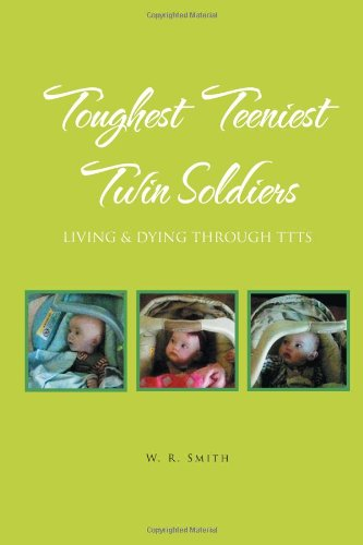 Toughest Teeniest Twin Soldiers: Living & Dying Through Ttts: W. R. Smith